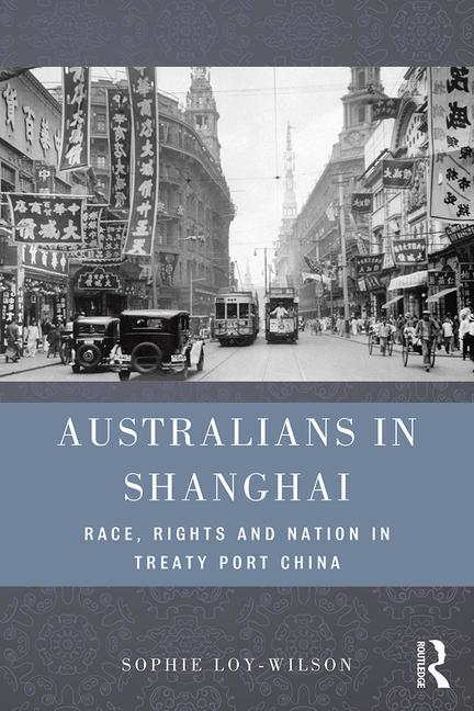 Australians in Shanghai: Race, Rights and Nation in Treaty Port China