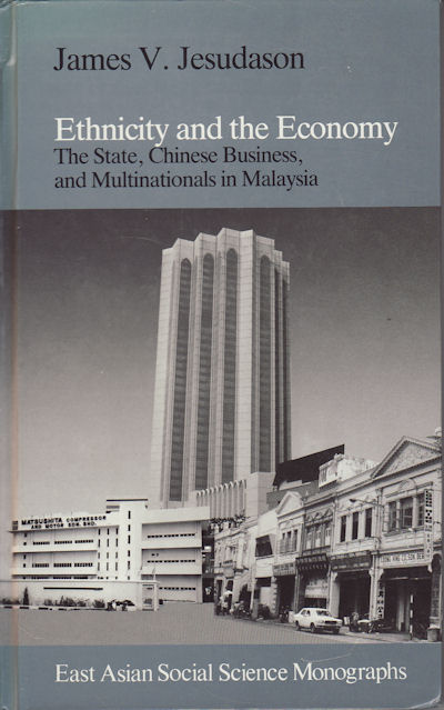 Ethnicity and the Economy. The State, Chinese Business and Multinationals in Malaysia. JAMES V. JESUDASON.
