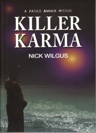 Killer Karma. A Father Ananda Mystery. NICK WILGUS.