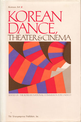 Korean Dance, Theater and Cinema. THE KOREAN NATIONAL COMMISSION FOR UNESCO.