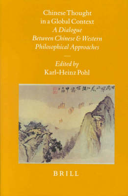 Chinese Thought in a Global Context. A Dialogue Between Chinese and Western Philosophical Approaches. KARL-HEINZ POHL.