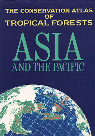 Conservation Atlas of Tropical Forests. Asia and the Pacific. N. MARK AND J. SAYER AND TIMOTHY WHITMORE COLLINS.