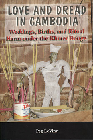 Love and Dread in Cambodia. Weddings, Births and Ritual Harm Under the Khmer Rouge. PEG LEVINE.