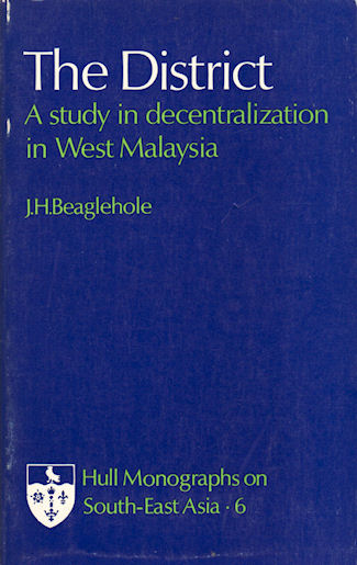 The District. A Study in Decentralization in West Malaysia. J. H. BEAGLEHOLE.