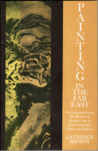 Paintings in the Far East. An Introduction to the History of Pictorial Art in Asia Especially China and Japan. LAURENCE BINYON.