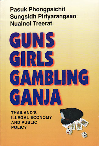 Guns, Girls, Gambling, Ganja. Thailand's Illegal Economy and Public Policy. PASUK PHONGPAICHIT, SUNGSIDH PIRIYARANGSAN AND NUALNOI TREERAT.
