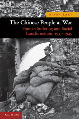 The Chinese People at War. Human Suffering and Social Transformation, 1937-1945. DIANA LARY.
