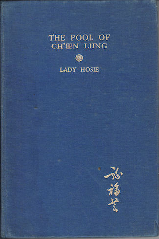 The Pool of Ch'ien Lung. A Tale of Modern Peking. LADY HOSIE.