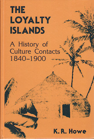The Loyalty Islands. A History of Culture Contacts 1840-1900. K. R. HOWE.