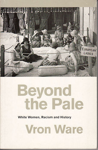 Beyond the Pale White Women, Racism and History. VRON WARE.