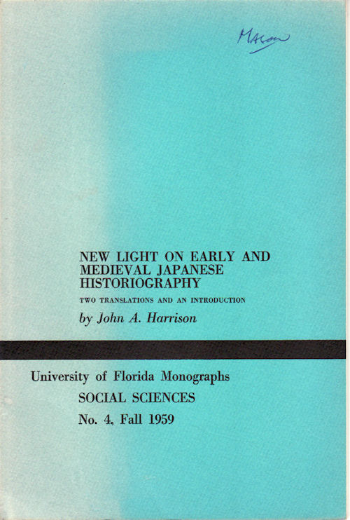 New Light on Early and Medieval Japanese Historiography. JOHN A. HARRISON.