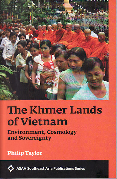 The Khmer Lands of Vietnam. Environment, Cosmology and Sovereignty. PHILIP TAYLOR.