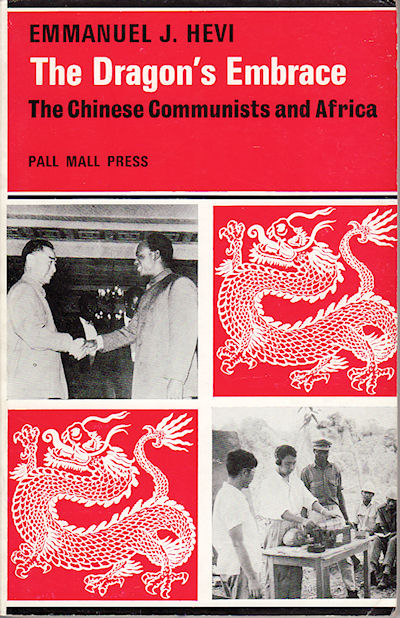 The Dragon's Embrace. The Chinese Communists and Africa. EMMANUEL J. HEVI.
