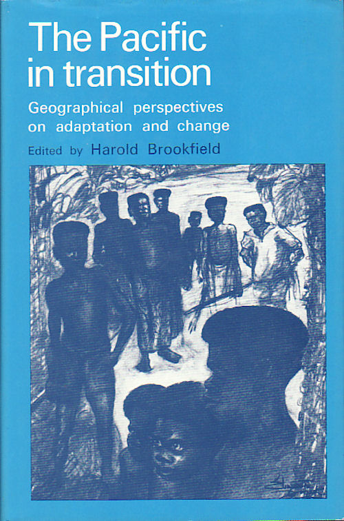 The Pacific in Transition. Geographical Perspectives on Adaptation and Change. HAROLD BROOKFIELD.