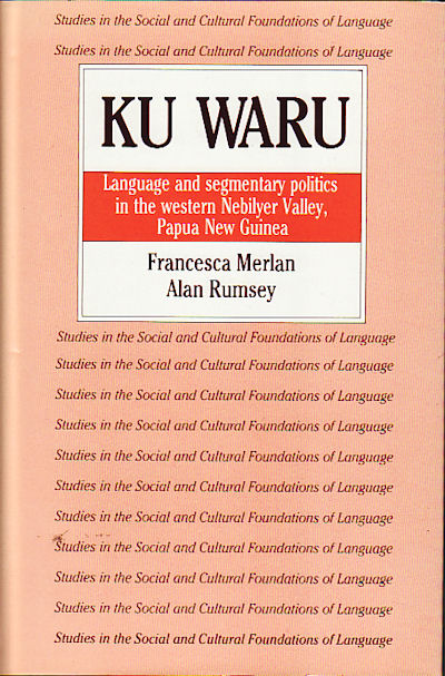 Ku Waru  Language and segmentary politics in the western Nebilyer Valley,  Papua New Guinea by FRANCESCA AND ALAN RUMSEY MERLAN on Asia Bookroom