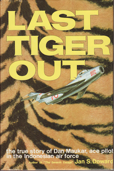Last Tiger Out. The true story of Dan Maukar, ace pilot in the Indonesian air force. J. S. DOWARD.