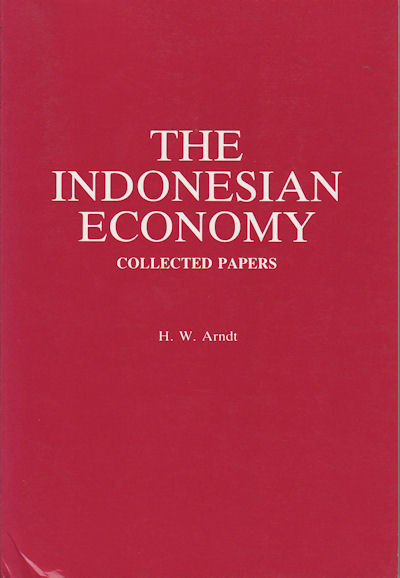 The Indonesian Economy. Collected Papers. H. W. ARNDT.
