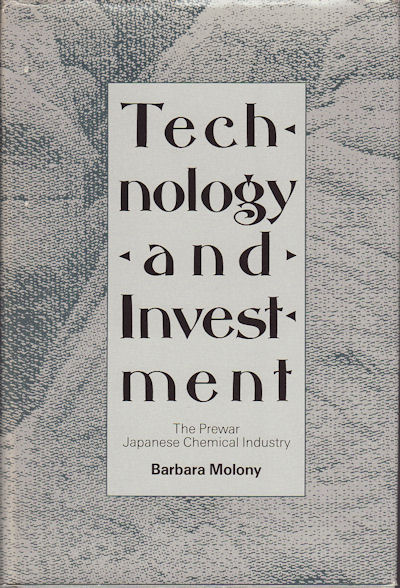 Technology and Investment. The Prewar Japanese Chemical Industry. BARBARA MOLONY.