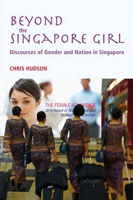 Beyond the Singapore Girl Discourse of Gender and Nation in Singapore. CHRIS HUDSON.