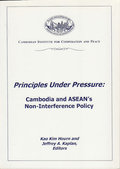 Principles Under Pressure: Cambodia and ASEAN's Non-Interference Policy. KAO KIM AND JEFFREY A. KAPLAN HOURN.