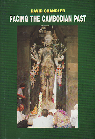 Facing the Cambodian Past. Selected Essays 1971-1994. DAVID CHANDLER.