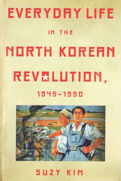 Everyday Life in the North Korean Revolution, 1945-1950. SUZY KIM.