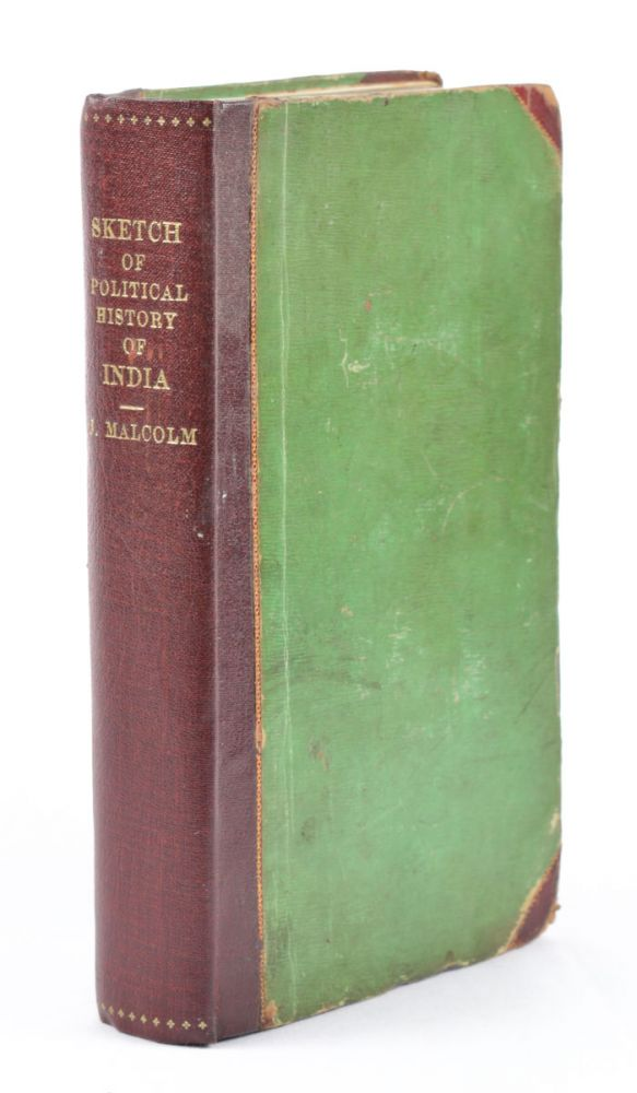 Sketch of the Political History of India, from the Introduction of Mr. Pitt's Bill, A.D. 1784 to the Present Date. JOHN MALCOLM.