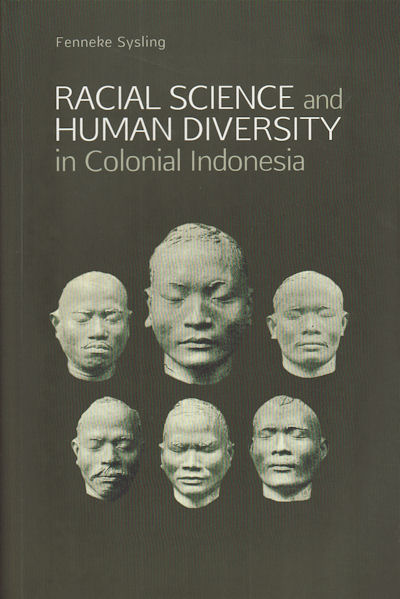 Racial Science and Human Diversity in Colonial Indonesia. FENNEKE SYSLING.