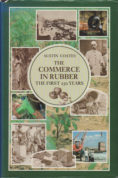 The Commerce in Rubber. First 250 Years. AUSTIN COATES.