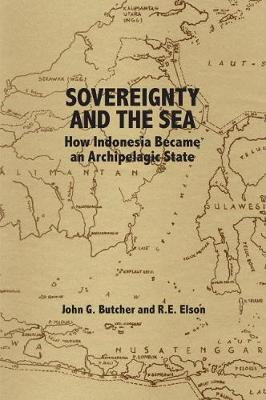Sovereignty and the Sea How Indonesia Became an Archipelagic State. JOHN G. AND ELSON BUTCHER, R. E.