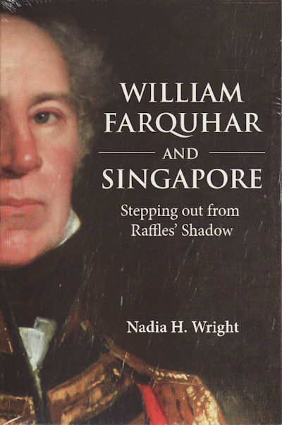 William Farquhar and Singapore. Stepping Out From Raffles' Shadow. NADIA H. WRIGHT.