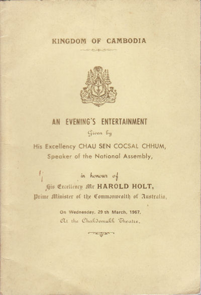 Kingdom of Cambodia : An Evening's Entertainment. Given by His Excellency Chau Sen Cocsal Chhum, Speaker of the National Assembly in Honor of Harold Holt, Prime Minister of Australia. CHAU SEN COCSAL CHHUM.