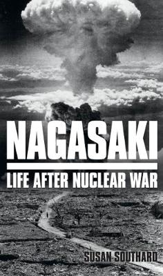 Nagasaki. Life After Nuclear War. SUSAN SOUTHARD.