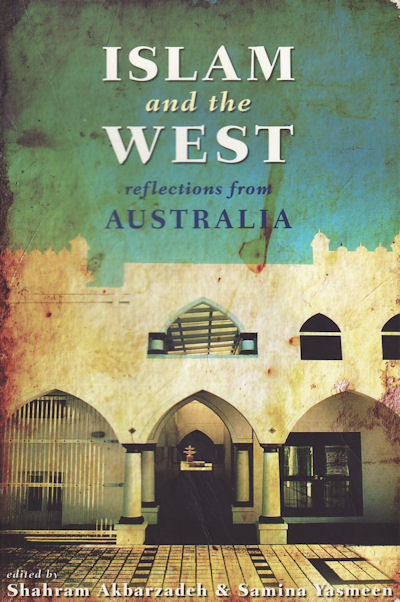 Islam and the West. Reflections from Australia. SHAHRAM AND SAMINA YASMEEN AKBARZADEH.