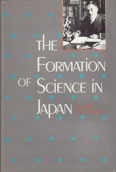 The Formation of Science in Japan. Building a Research Tradition. JAMES R. BARTHOLOMEW.