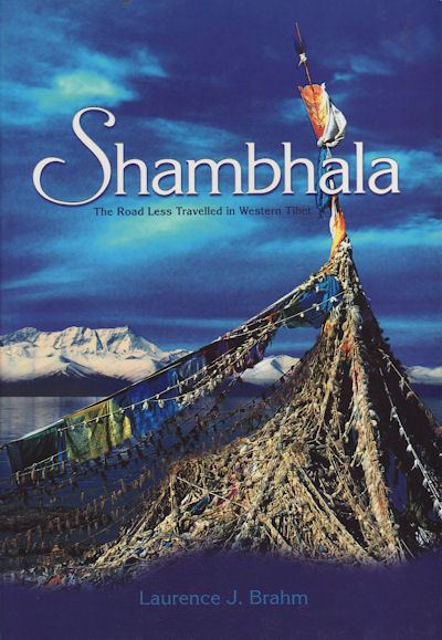 Shambhala. The Road Less Travelled in Western Tibet. LAURENCE J. BRAHM.