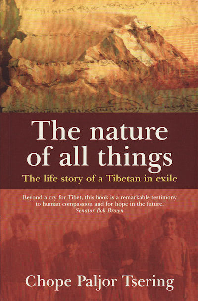 The Nature of All Things. The Life Story of a Tibetan in Exile. CHOPE PALJOR TSERING.