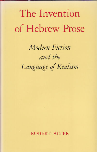 The Invention of Hebrew Prose. Modern Fiction and the Language of Realism. ROBERT ALTER.