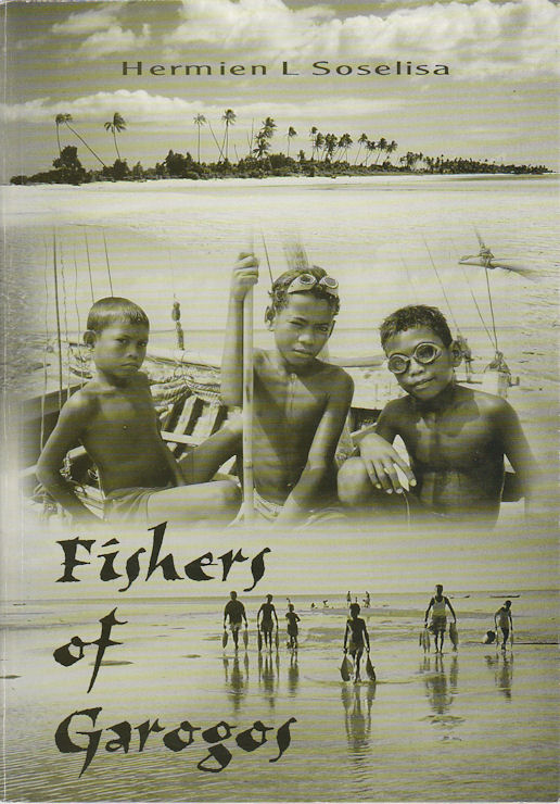 Fishers of Garogos. Livelihood and resource management in a Maluku Island, Indonesia. HERMIEN L. SOSELISA.