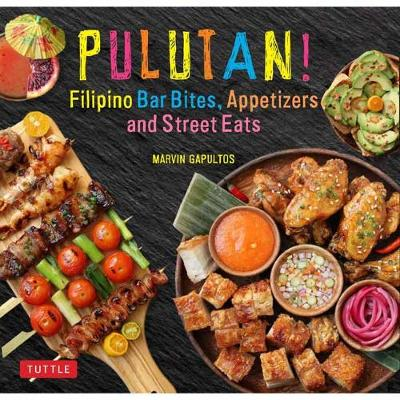 Pulutan! Filipino Bar Snacks, Appetizers and Street Eats 55 Easy-to-Make Recipes. MARVIN GAPULTOS.