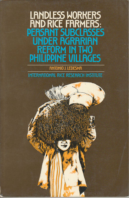 Landless Workers and Rice Farmers: Peasant Subclasses under Agrarian Reform in Two Philippine Villages. ANTONIO J. LEDESMA.