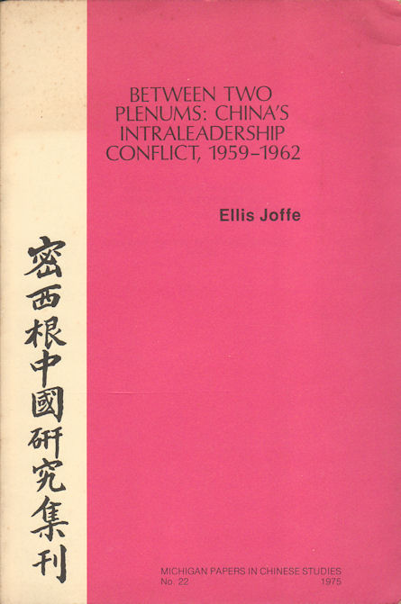 Between Two Plenums: China's Intraleadership Conflict, 1959-1962. ELLIS JOFFE.