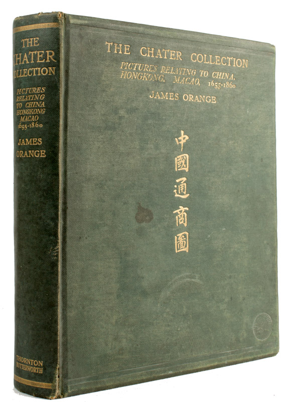 The Chater Collection. Pictures relating to China, Hong Kong, Macao, 1655-1860; with Historical and Descriptive Letterpress. JAMES ORANGE.