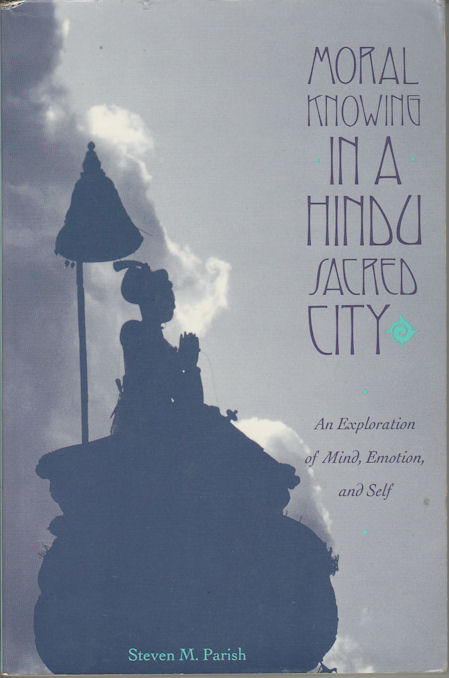 Moral Knowing in a Hindu Sacred City. An Exploration of Mind, Emotion, and Self. STEVEN M. PARISH.