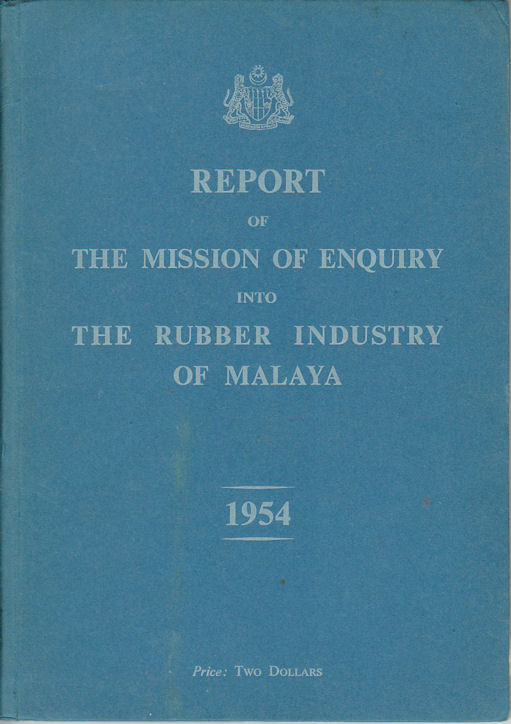 Report of the Mission of Enquiry into The Rubber Industry of Malaya. 1954.
