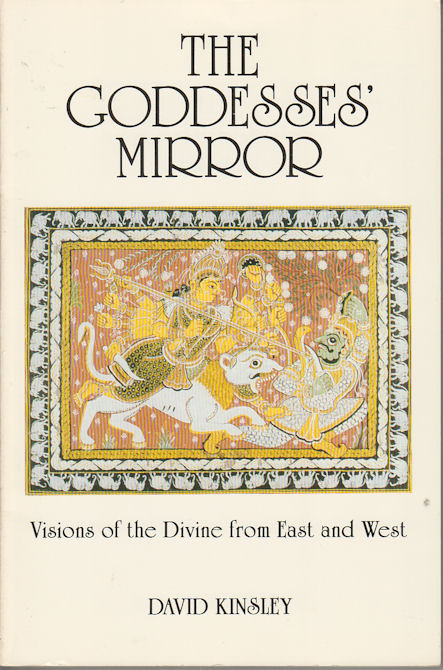 The Goddesses' Mirror. Visions of the Divine from East and West. DAVID KINSLEY.