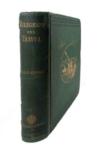 Telegraph and Travel. A Narrative of the Formation and Development of Telegraphic Communication Between England and India, Under the Orders of Her Majesty's Government, with Incidental Notices of the Countries Traversed by the Lines. COLONEL SIR FREDERIC JOHN GOLDSMID.