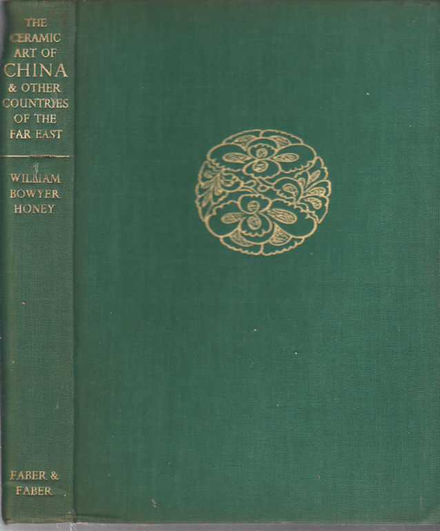 The Ceramic Art of China and other Countries of the Far East. WILLIAM BOWYER HONEY.