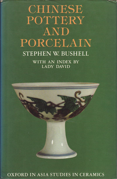 Chinese Pottery and Porcelain being a Translation of the T`ao Shuo. STEPHEN W. BUSHELL.