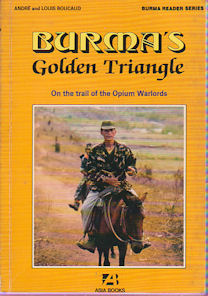 Burma's Golden Triangle. On the Trail of the Opium Warlords. ANDRE AND LOUIS BOUCAUD.